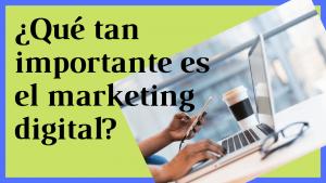 ¿Qué tan importante es el marketing digital?